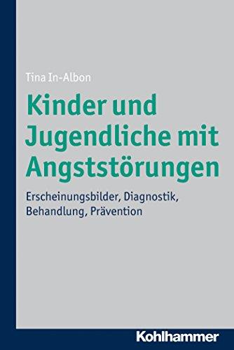 Kinder und Jugendliche mit Angststörungen: Erscheinungsbilder, Diagnostik, Behandlung, Prävention