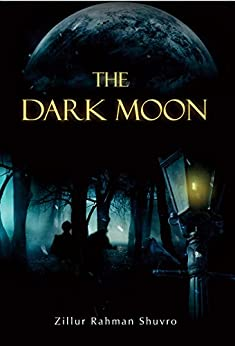 The Dark Moon by [Shuvro, Zillur Rahman]