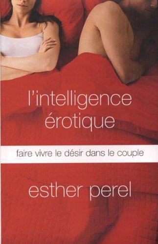 L'intelligence erotique : Faire vivre le dsir dans le couple