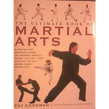 The Ultimate Book of Martial Arts [Hardcover] [Jan 01, 2001] Goodman, Fay; photography by Mike James