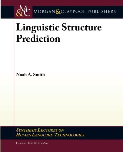 Linguistic Structure Prediction par Noah A. Smith
