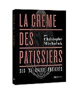 La Crème des pâtissiers - Ses 35 chefs préférés de Christophe Michalak