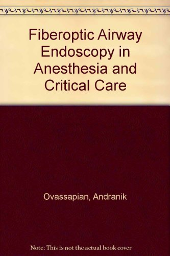 Fiberoptic Airway Endoscopy in Anesthesia and Critical Care by Andranik Ovassapian (1990-06-01)