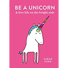 Be a Unicorn: and Live Life on the Bright Side (English Edition)