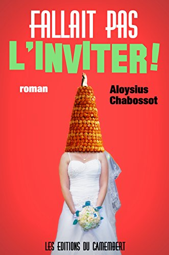 Fallait pas l'inviter ! (French - Aloysius Chabossot)