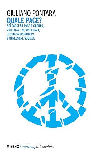 Quale pace? Sei saggi su pace e guerra, violenza e nonviolenza, giustizia economica e benessere sociale