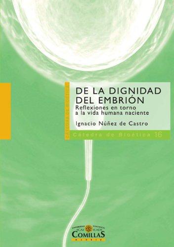 De la dignidad del embrión: Reflexiones en torno a la vida humana naciente por Ignacio Núñez De Castro