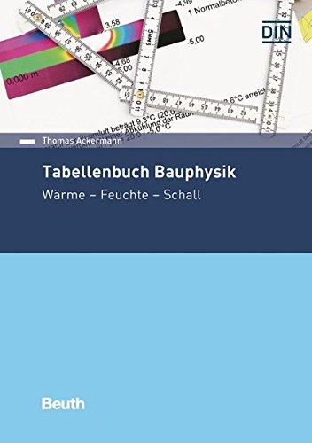 Tabellenbuch Bauphysik: Wärme - Feuchte - Schall (Beuth Wissen)