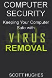 Computer Security: Keeping Your Computer Safe with Virus Removal