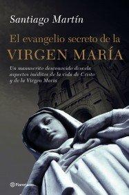 El Evangelio Secreto de la Virgen Maria: Un Manuscrito Desconocido Desvela Aspectos Ineditos de la Vida de Cristo y de la Virgen Maria