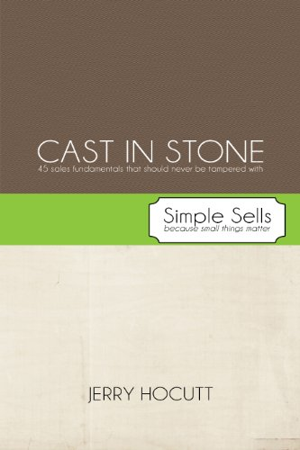 Cast in Stone - 45 sales fundamentals that should never be tampered with (Simple Sells Book 1) (English Edition) - 45 Cast