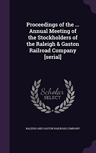Proceedings of the ... Annual Meeting of the Stockholders of the Raleigh & Gaston Railroad Company [serial]