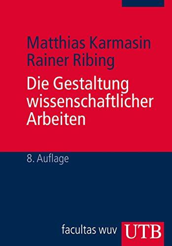 Die Gestaltung wissenschaftlicher Arbeiten: Ein Leitfaden für Seminararbeiten, Bachelor-, Master-, Magister- und Diplomarbeiten sowie Dissertationen Buch-Cover
