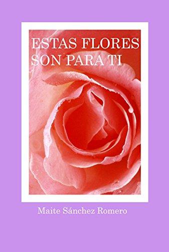 Estas flores son para ti: Poesía espiritual por Maite Sánchez Romero