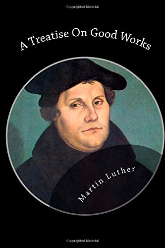 luthers treatise on christian liberty Reading martin luther, a treatise on christian liberty (1520) martin luther's early works were essentially negative in tone: he explained what he found wrong with the church and described or attacked it in detail.
