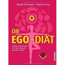 Die Ego-Diät: Gelassen abnehmen und zum Wunschgewicht finden