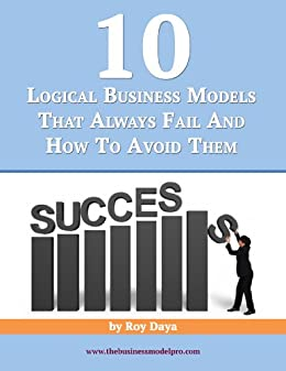 10 Logical Business Models That Always Fail And How To Avoid Them (English Edition) di [Daya, Roy]