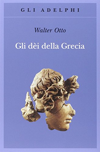 Gli dèi della Grecia. L'immagine del divino nello specchio dello spirito greco