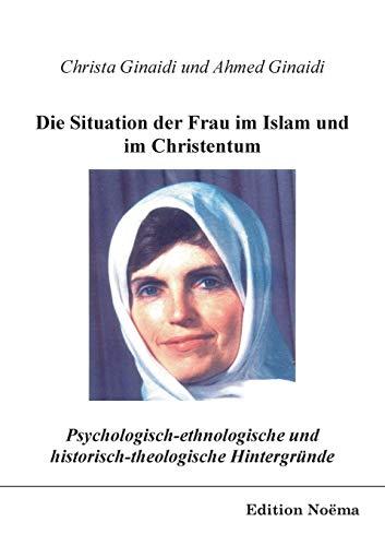 Die Situation der Frau im Islam und im Christentum: Psychologisch-Ethnologische Und Historisch-Theologische Hintergründe (Edition Noema)
