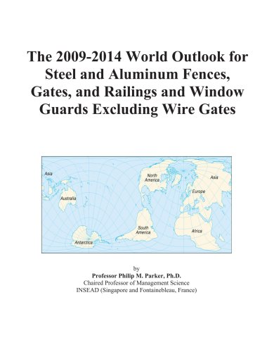 The 2009-2014 World Outlook for Steel and Aluminum Fences, Gates, and Railings and Window Guards Excluding Wire Gates