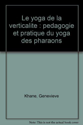 Le yoga de la verticalite : pedagogie et pratique du yoga des pharaons par Genevieve Khane
