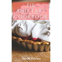 Pie And Tart Cookbook: Easy And Delicious Pie And Tart Dessert Recipes (English Edition)
