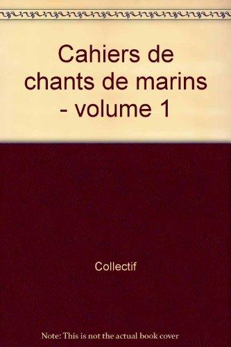 Cahiers de chants de marins, tome 1