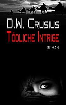 Tödliche Intrige: die Giftgas Story (German Edition) by [Crusius, D.W., Crusius, Detlev Walther, Zack, Eddy]