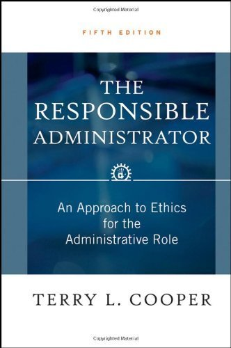 The Responsible Administrator: An Approach to Ethics for the Administrative Role by Terry L. Cooper (2006-08-11)