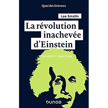 La révolution inachevée d'Einstein - Au-delà du quantique