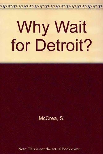 Why Wait for Detroit?