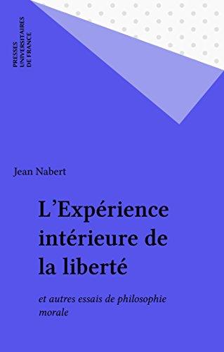 L'Expérience intérieure de la liberté: et autres essais de philosophie morale