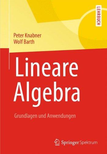Lineare Algebra: Grundlagen und Anwendungen (Springer-Lehrbuch)