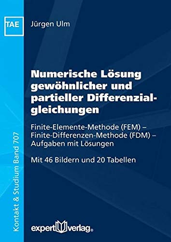 Numerische Lösung gewöhnlicher und partieller Differenzialgleichungen: Finite-Elemente-Methode (FEM) - Finite-Differenzen-Methode (FDM) - Aufgaben mit Lösungen (Kontakt & Studium)