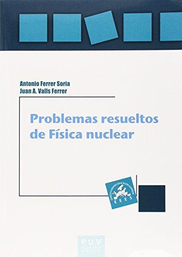 Problemas resueltos de física nuclear (Educació. Laboratori de Materials) por Antonio Ferrer Soria