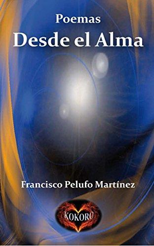 Desde el Alma: Poemas por Francisco Pelufo Martínez