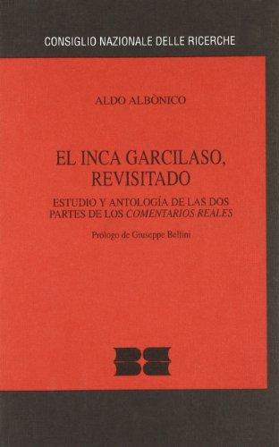 Inca garcilaso, revisitado. Estudio y antologia de las dos partes de los comentarios reales (El) (Cnr-Centro studio lett. aree emergenti)