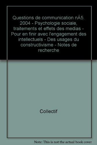 Broché - Questions de communication n°5. 2004 - psychologie sociale, traitements et effets des médias - pour en finir avec l engagement des intellectuels - des usages du constructivisme - notes de recherche