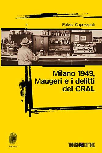 """Risultati immagini per """"Milano 1949 - Maugeri e i delitti del CRAL"""""""