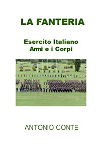 La Fanteria (Le Armi ed i Corpi dell'Esercito Italiano Vol. 1) di [Conte, Antonio]