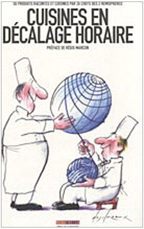 Cuisines en décalage horaire: 50 produits racontés et cuisinés par 26 chefs des 2 hémisphères