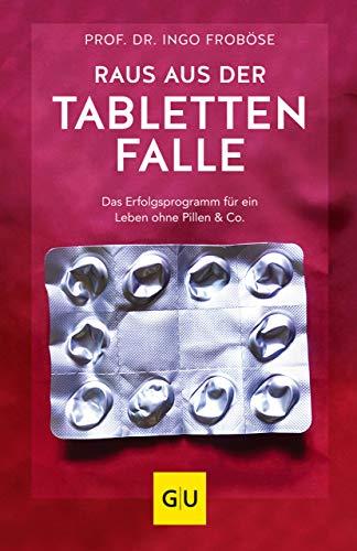 Raus aus der Tablettenfalle!: Das Erfolgsprogramm für