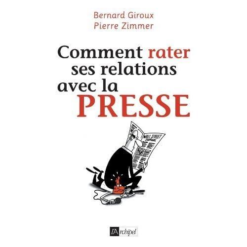 Comment rater ses relations avec la presse de Pierre Zimmer (19 janvier 2011) Broché