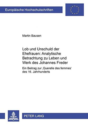 Lob und Unschuld der Ehefrauen: Analytische Betrachtungen zu Leben und Werk des Johannes Freder: Ein Beitrag zur