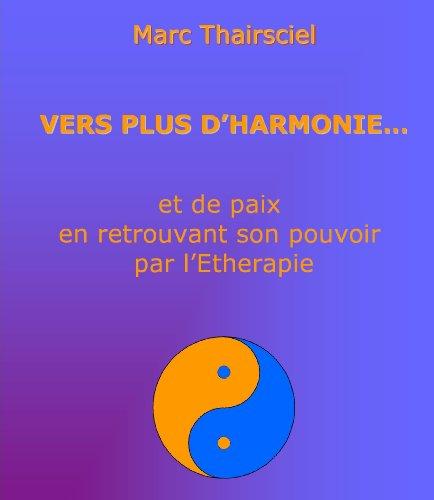 Vers Plus D'Harmonie... Et De Paix En Retrouvant Son Pouvoir Par L'Etherapie. par Marc Thairsciel