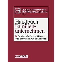 Handbuch Familienunternehmen: Gesellschafts-, Steuer-, Güter- und Erbrecht mit Mustersammlung