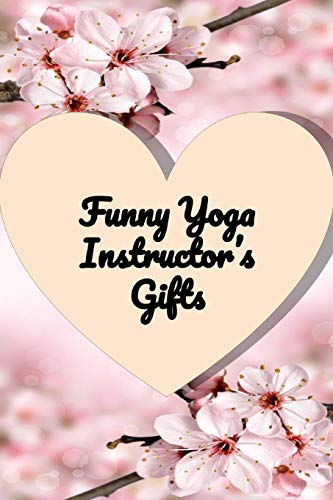 Funny Yoga instructor gifts   Yoga Notebook: Yoga Teacher gifts journal   Best Yoga trainer appreciation gifts notebook  Yoga tracker  yoga logbook  ... for instructor   yoga gifts   yoga journal