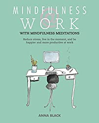 Mindfulness @ Work: Reduce stress, live mindfully and be happier and more productive at work