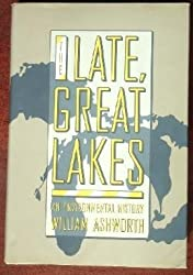 The Late, Great Lakes: An Environmental History by William Ashworth (1986-04-12)