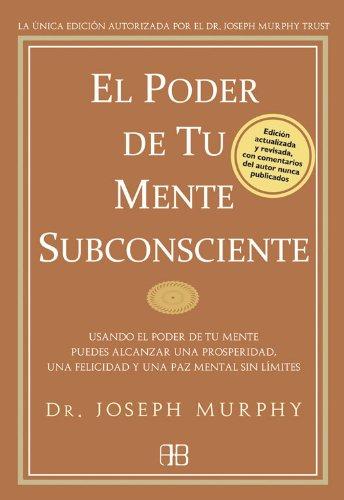 El poder de tu mente subconsciente: Usando el poder de tu mente subconsciente puedes alcanzar una prosperidad, una felicidad y una paz sin límites por Dr. Joseph Murphy